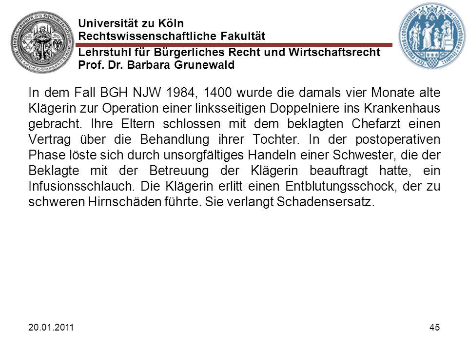 Universität zu Köln Rechtswissenschaftliche Fakultät Lehrstuhl für Bürgerliches Recht und Wirtschaftsrecht Prof. Dr. Barbara Grunewald 20.01.201145 In