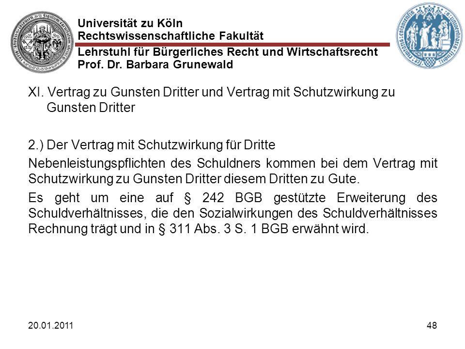 Universität zu Köln Rechtswissenschaftliche Fakultät Lehrstuhl für Bürgerliches Recht und Wirtschaftsrecht Prof. Dr. Barbara Grunewald 20.01.201148 XI