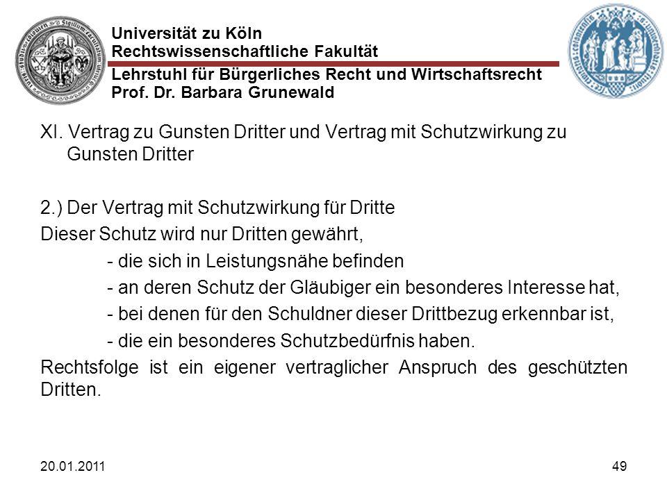 Universität zu Köln Rechtswissenschaftliche Fakultät Lehrstuhl für Bürgerliches Recht und Wirtschaftsrecht Prof. Dr. Barbara Grunewald 20.01.201149 XI