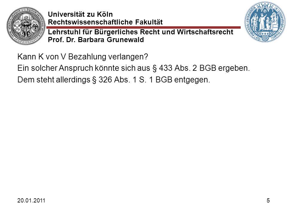 Universität zu Köln Rechtswissenschaftliche Fakultät Lehrstuhl für Bürgerliches Recht und Wirtschaftsrecht Prof. Dr. Barbara Grunewald 20.01.20115 Kan