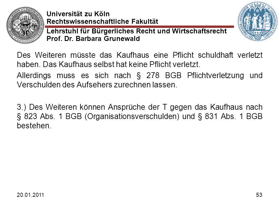 Universität zu Köln Rechtswissenschaftliche Fakultät Lehrstuhl für Bürgerliches Recht und Wirtschaftsrecht Prof. Dr. Barbara Grunewald 20.01.201153 De