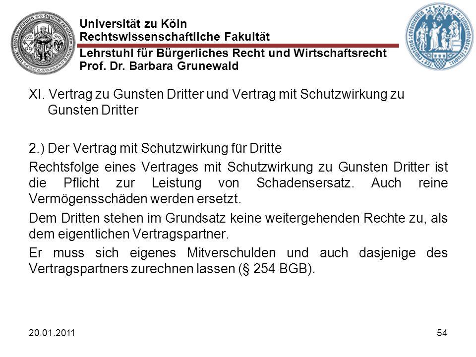 Universität zu Köln Rechtswissenschaftliche Fakultät Lehrstuhl für Bürgerliches Recht und Wirtschaftsrecht Prof. Dr. Barbara Grunewald 20.01.201154 XI