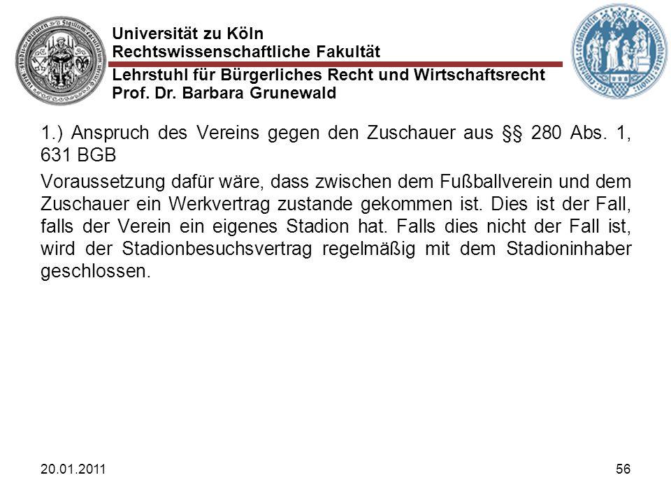 Universität zu Köln Rechtswissenschaftliche Fakultät Lehrstuhl für Bürgerliches Recht und Wirtschaftsrecht Prof. Dr. Barbara Grunewald 20.01.201156 1.