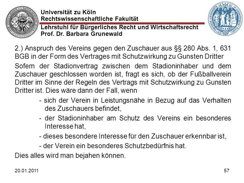 Universität zu Köln Rechtswissenschaftliche Fakultät Lehrstuhl für Bürgerliches Recht und Wirtschaftsrecht Prof. Dr. Barbara Grunewald 20.01.201157 2.
