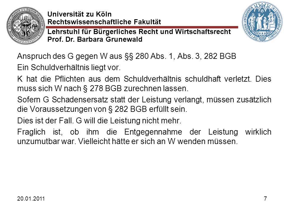 Universität zu Köln Rechtswissenschaftliche Fakultät Lehrstuhl für Bürgerliches Recht und Wirtschaftsrecht Prof. Dr. Barbara Grunewald 20.01.20117 Ans