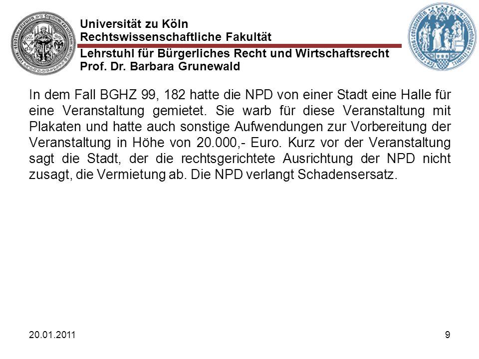 Universität zu Köln Rechtswissenschaftliche Fakultät Lehrstuhl für Bürgerliches Recht und Wirtschaftsrecht Prof. Dr. Barbara Grunewald 20.01.20119 In