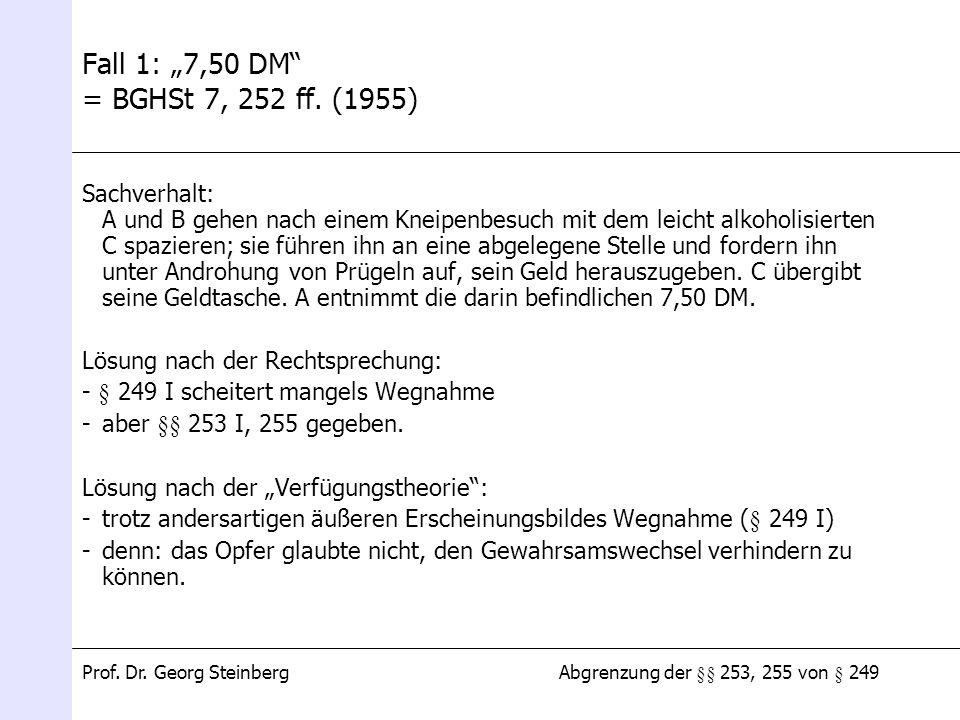Abgrenzung der §§ 253, 255 von § 249Prof. Dr. Georg Steinberg Fall 1: 7,50 DM = BGHSt 7, 252 ff. (1955) Sachverhalt: A und B gehen nach einem Kneipenb