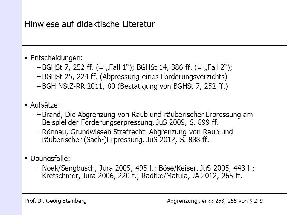 Abgrenzung der §§ 253, 255 von § 249Prof. Dr. Georg Steinberg Hinwiese auf didaktische Literatur Entscheidungen: –BGHSt 7, 252 ff. (= Fall 1); BGHSt 1