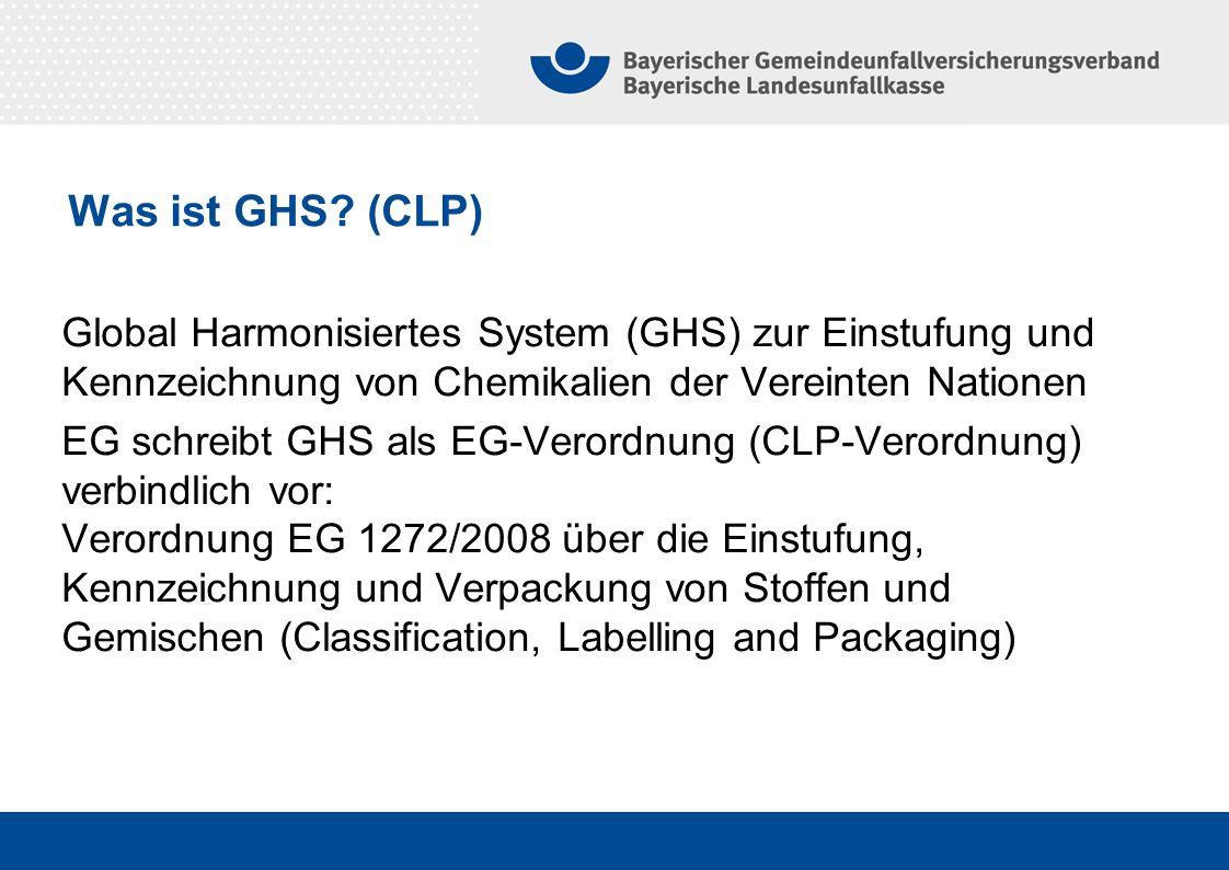 Global Harmonisiertes System (GHS) zur Einstufung und Kennzeichnung von Chemikalien der Vereinten Nationen EG schreibt GHS als EG-Verordnung (CLP-Vero
