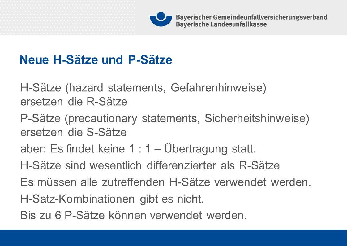 H-Sätze (hazard statements, Gefahrenhinweise) ersetzen die R-Sätze P-Sätze (precautionary statements, Sicherheitshinweise) ersetzen die S-Sätze aber: Es findet keine 1 : 1 – Übertragung statt.