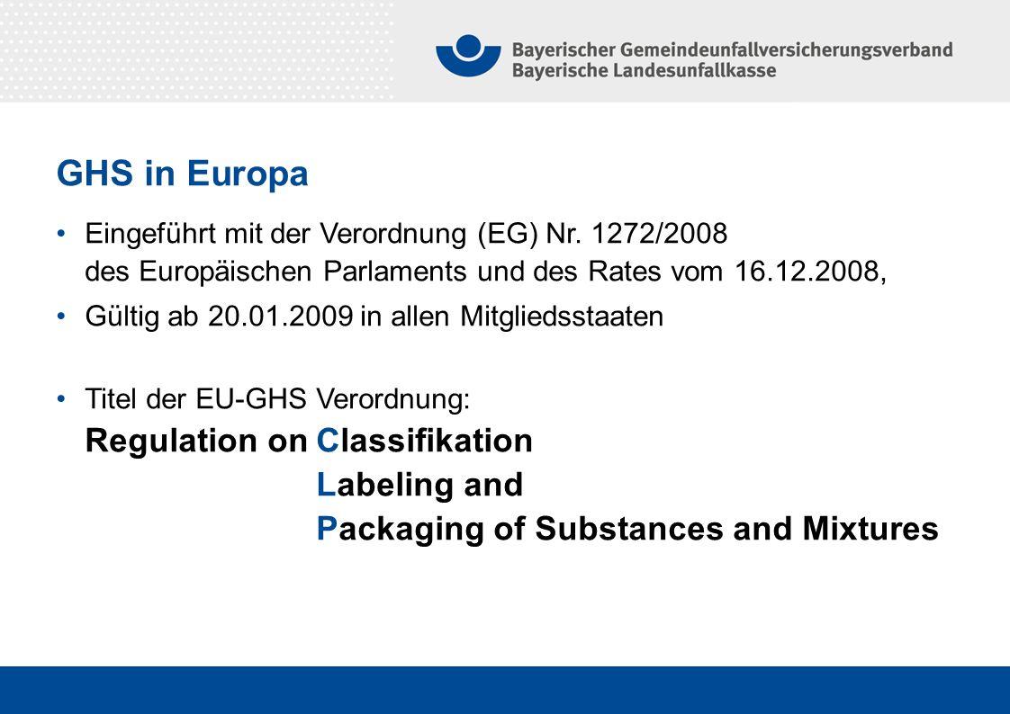 GHS in Europa Eingeführt mit der Verordnung (EG) Nr. 1272/2008 des Europäischen Parlaments und des Rates vom 16.12.2008, Gültig ab 20.01.2009 in allen