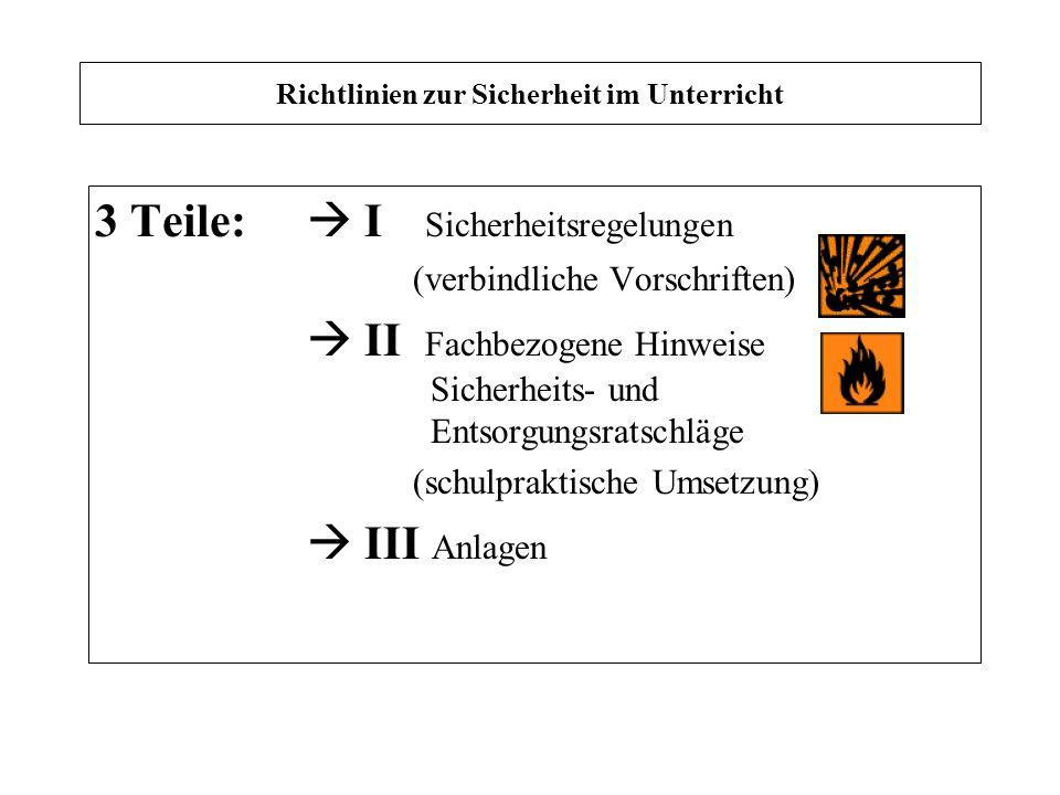 Richtlinien zur Sicherheit im Unterricht 3 Teile: I Sicherheitsregelungen (verbindliche Vorschriften) II Fachbezogene Hinweise Sicherheits- und Entsor