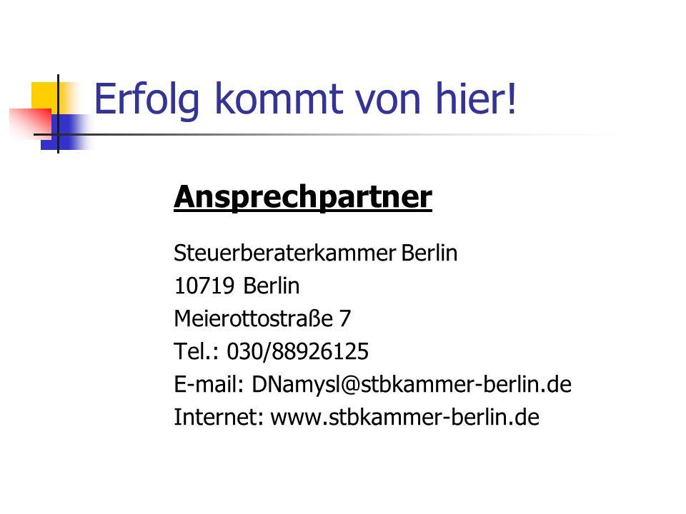 Erfolg kommt von hier! Ansprechpartner Steuerberaterkammer Berlin 10719 Berlin Meierottostraße 7 Tel.: 030/88926125 E-mail: DNamysl@stbkammer-berlin.d