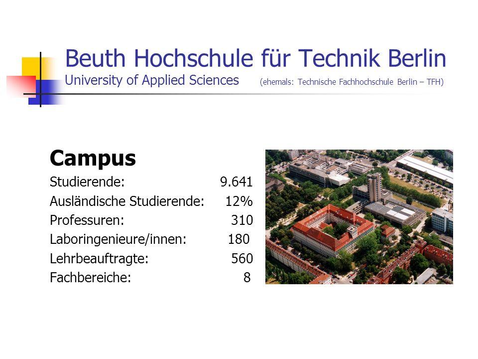 Beuth Hochschule für Technik Berlin University of Applied Sciences (ehemals: Technische Fachhochschule Berlin – TFH) Campus Studierende: 9.641 Ausländ
