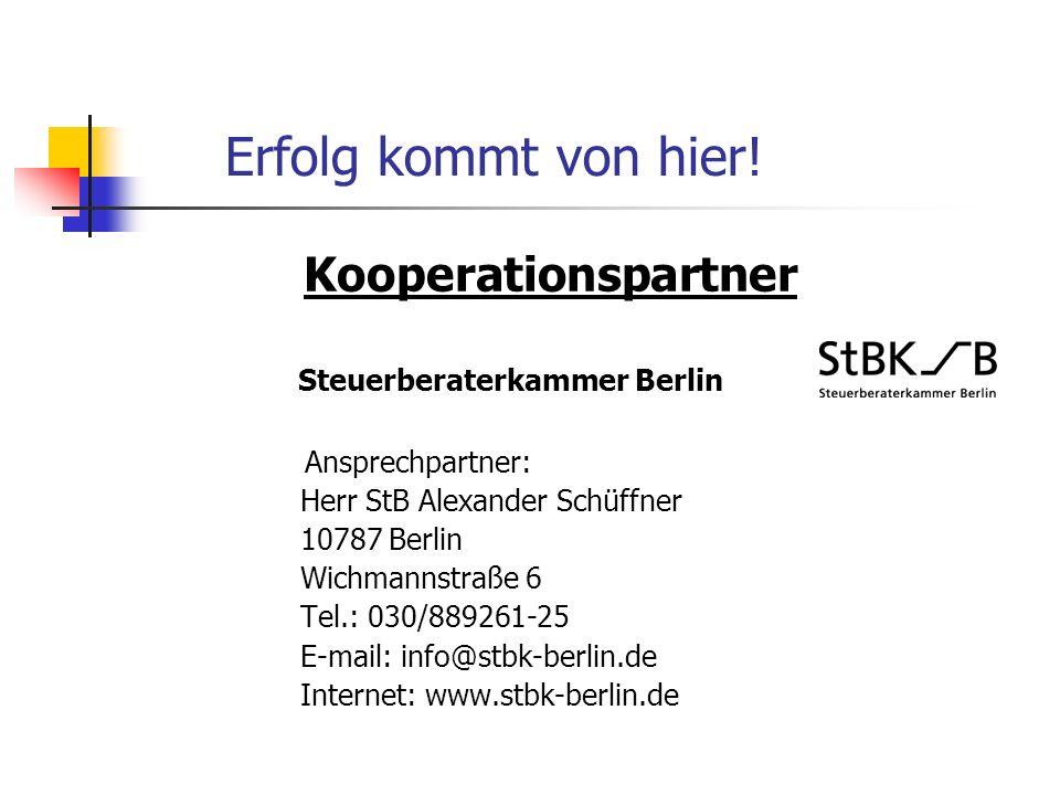 Erfolg kommt von hier! Kooperationspartner Steuerberaterkammer Berlin Ansprechpartner: Herr StB Alexander Schüffner 10787 Berlin Wichmannstraße 6 Tel.