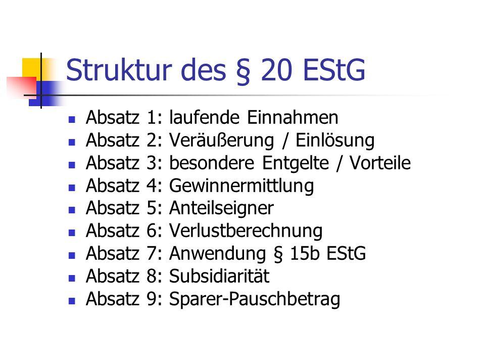 Struktur des § 20 EStG Absatz 1: laufende Einnahmen Absatz 2: Veräußerung / Einlösung Absatz 3: besondere Entgelte / Vorteile Absatz 4: Gewinnermittlu