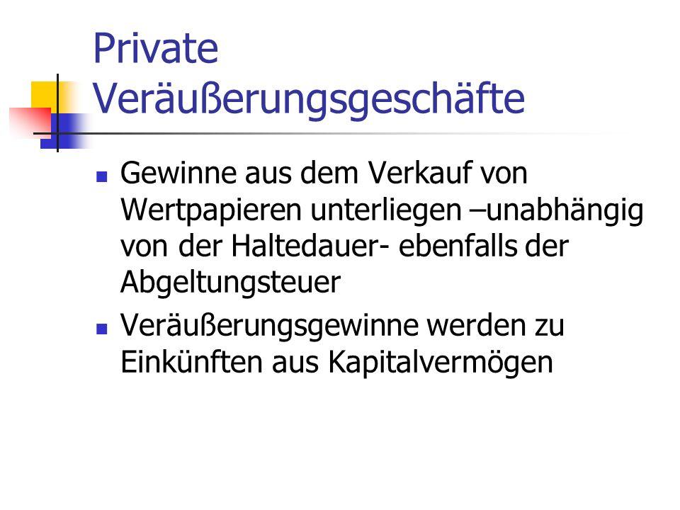 Private Veräußerungsgeschäfte Gewinne aus dem Verkauf von Wertpapieren unterliegen –unabhängig von der Haltedauer- ebenfalls der Abgeltungsteuer Veräu