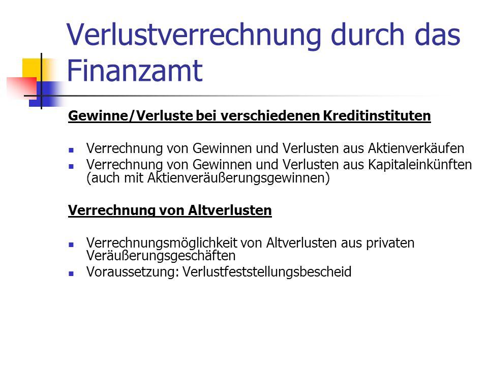 Verlustverrechnung durch das Finanzamt Gewinne/Verluste bei verschiedenen Kreditinstituten Verrechnung von Gewinnen und Verlusten aus Aktienverkäufen