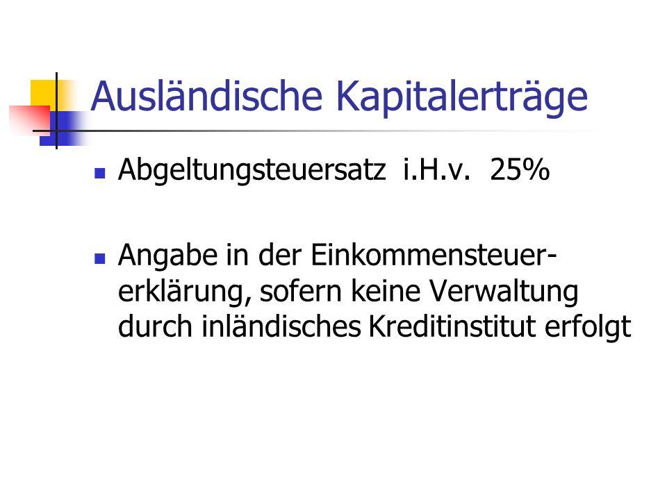 Ausländische Kapitalerträge Abgeltungsteuersatz i.H.v. 25% Angabe in der Einkommensteuer- erklärung, sofern keine Verwaltung durch inländisches Kredit