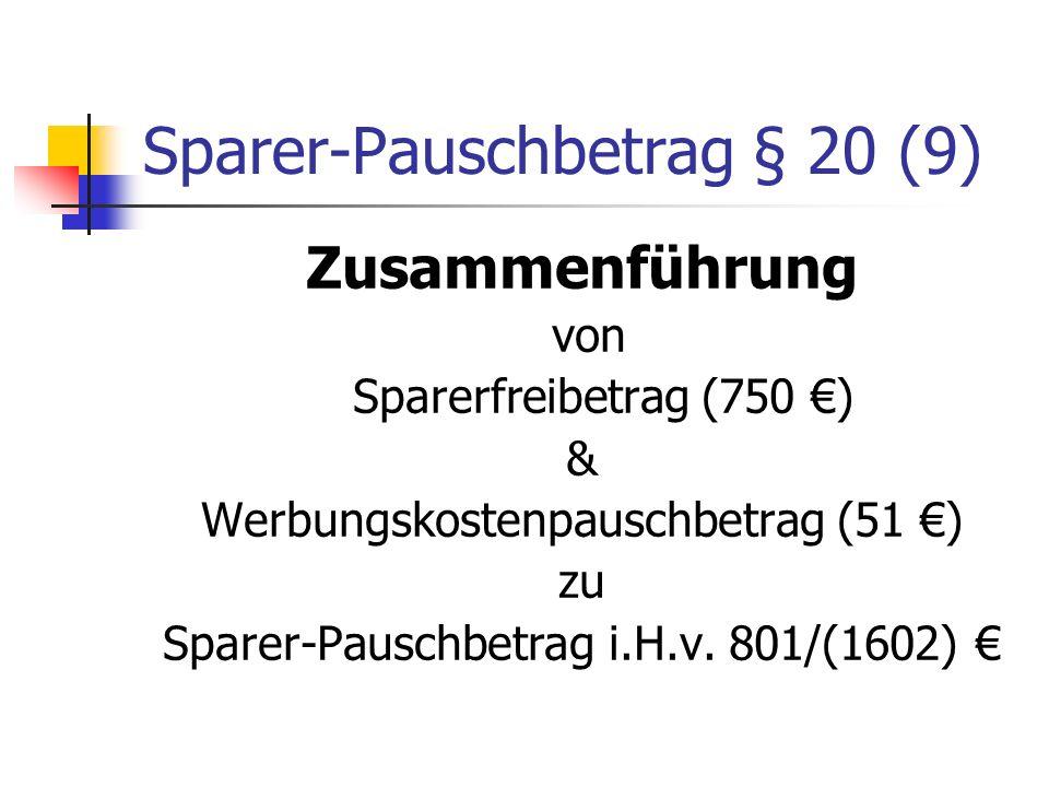 Sparer-Pauschbetrag § 20 (9) Zusammenführung von Sparerfreibetrag (750 ) & Werbungskostenpauschbetrag (51 ) zu Sparer-Pauschbetrag i.H.v. 801/(1602)