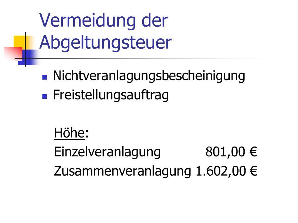 Vermeidung der Abgeltungsteuer Nichtveranlagungsbescheinigung Freistellungsauftrag Höhe: Einzelveranlagung 801,00 Zusammenveranlagung 1.602,00