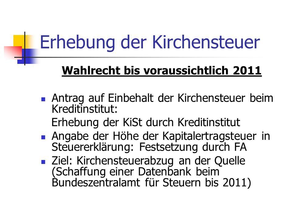 Erhebung der Kirchensteuer Wahlrecht bis voraussichtlich 2011 Antrag auf Einbehalt der Kirchensteuer beim Kreditinstitut: Erhebung der KiSt durch Kred