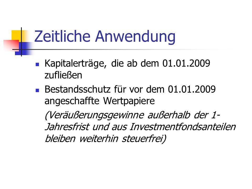 Zeitliche Anwendung Kapitalerträge, die ab dem 01.01.2009 zufließen Bestandsschutz für vor dem 01.01.2009 angeschaffte Wertpapiere (Veräußerungsgewinn