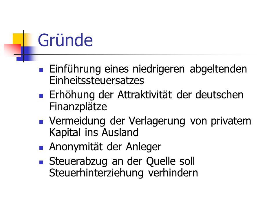 Gründe Einführung eines niedrigeren abgeltenden Einheitssteuersatzes Erhöhung der Attraktivität der deutschen Finanzplätze Vermeidung der Verlagerung