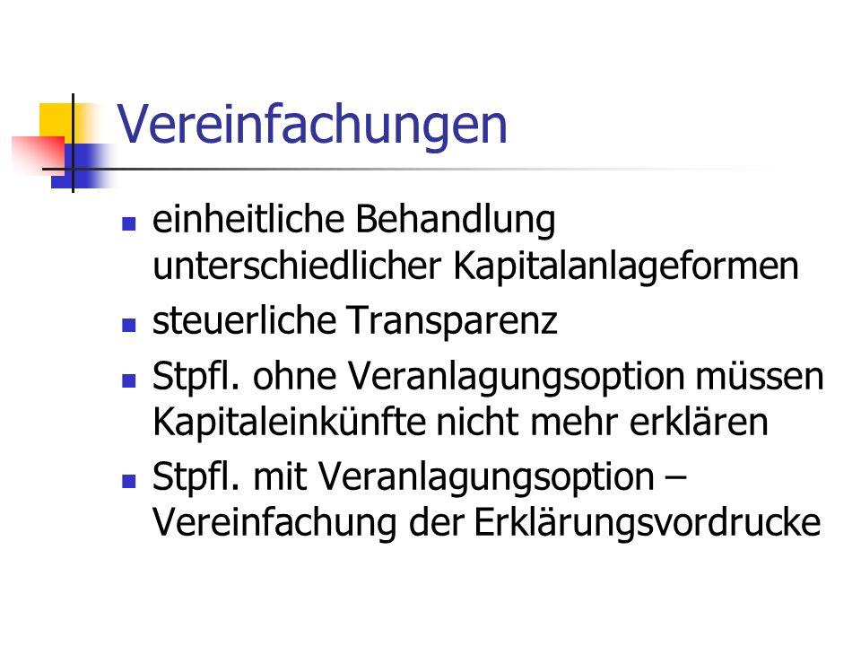 Vereinfachungen einheitliche Behandlung unterschiedlicher Kapitalanlageformen steuerliche Transparenz Stpfl. ohne Veranlagungsoption müssen Kapitalein