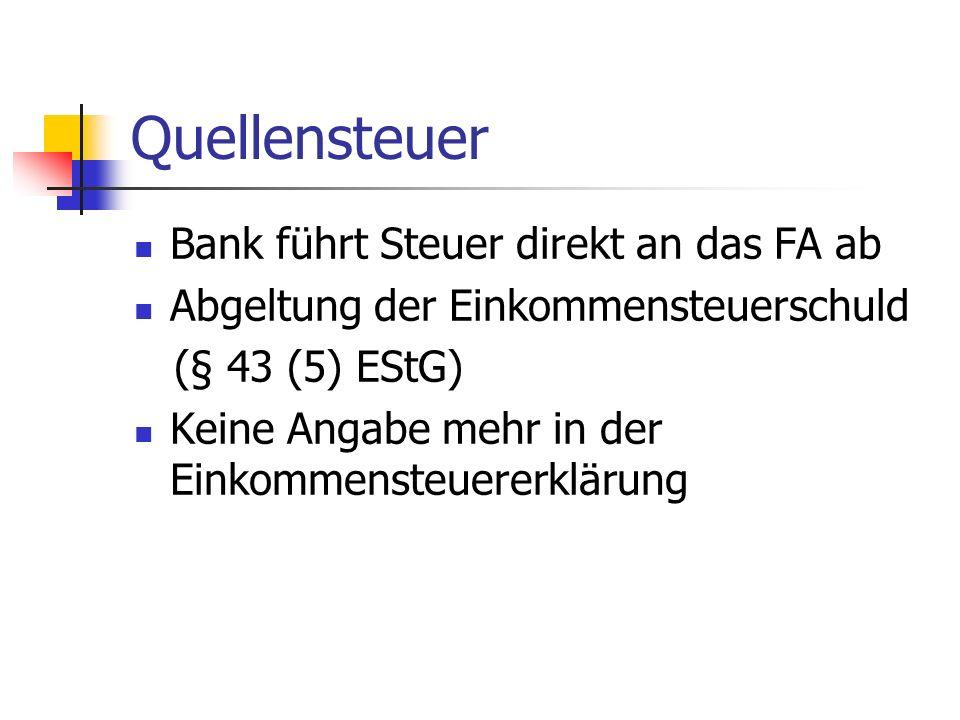 Quellensteuer Bank führt Steuer direkt an das FA ab Abgeltung der Einkommensteuerschuld (§ 43 (5) EStG) Keine Angabe mehr in der Einkommensteuererklär