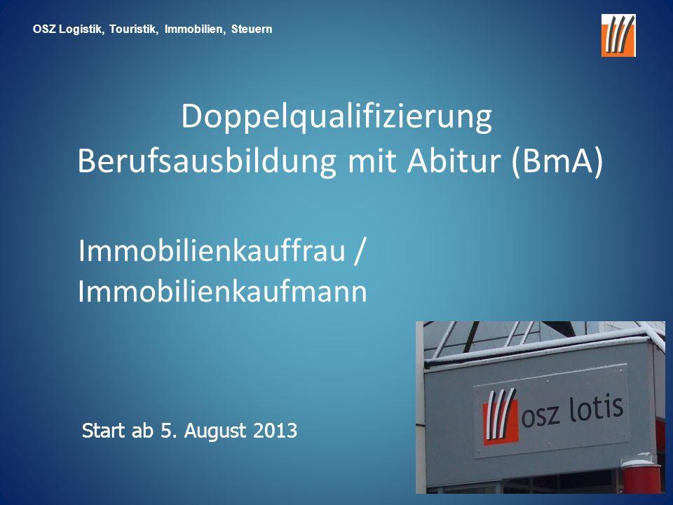 Doppelqualifizierung Berufsausbildung mit Abitur (BmA) Immobilienkauffrau / Immobilienkaufmann OSZ Logistik, Touristik, Immobilien, Steuern Start ab 5.