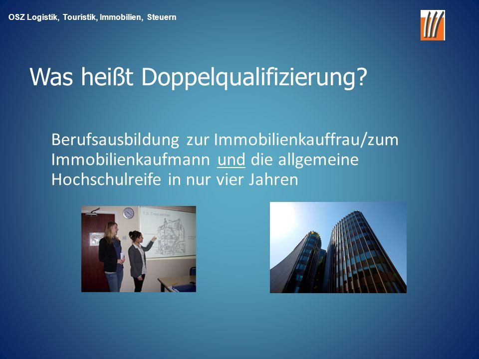 OSZ Logistik, Touristik, Immobilien, Steuern Berufsausbildung zur Immobilienkauffrau/zum Immobilienkaufmann und die allgemeine Hochschulreife in nur vier Jahren Was heißt Doppelqualifizierung?