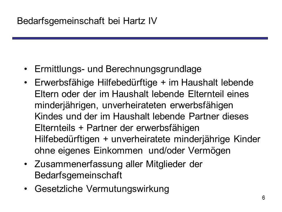 6 Bedarfsgemeinschaft bei Hartz IV Ermittlungs- und Berechnungsgrundlage Erwerbsfähige Hilfebedürftige + im Haushalt lebende Eltern oder der im Hausha