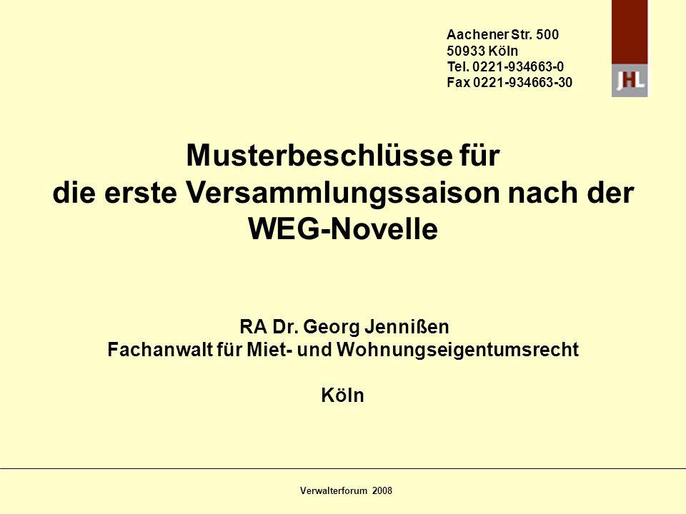 Verwalterforum 2008 Musterbeschlüsse für die erste Versammlungssaison nach der WEG-Novelle RA Dr. Georg Jennißen Fachanwalt für Miet- und Wohnungseige