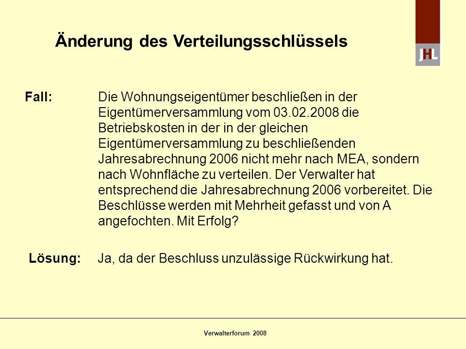 Verwalterforum 2008 Änderung des Verteilungsschlüssels Fall: Die Wohnungseigentümer beschließen in der Eigentümerversammlung vom 03.02.2008 die Betrie