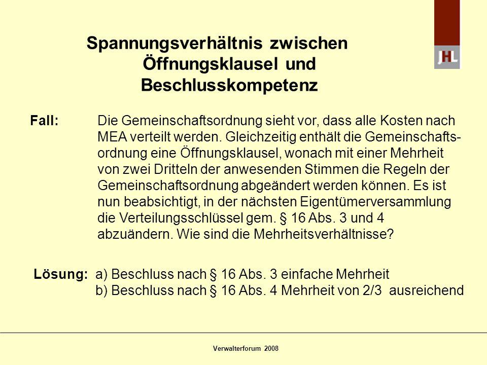 Verwalterforum 2008 Spannungsverhältnis zwischen Öffnungsklausel und Beschlusskompetenz Fall: Die Gemeinschaftsordnung sieht vor, dass alle Kosten nac