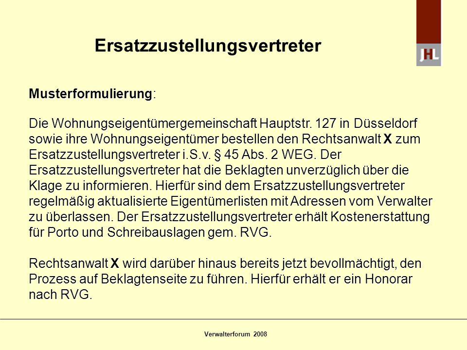 Verwalterforum 2008 Ersatzzustellungsvertreter Musterformulierung: Die Wohnungseigentümergemeinschaft Hauptstr. 127 in Düsseldorf sowie ihre Wohnungse