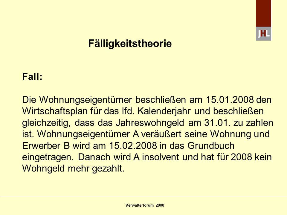 Verwalterforum 2008 Fälligkeitstheorie Fall: Die Wohnungseigentümer beschließen am 15.01.2008 den Wirtschaftsplan für das lfd. Kalenderjahr und beschl