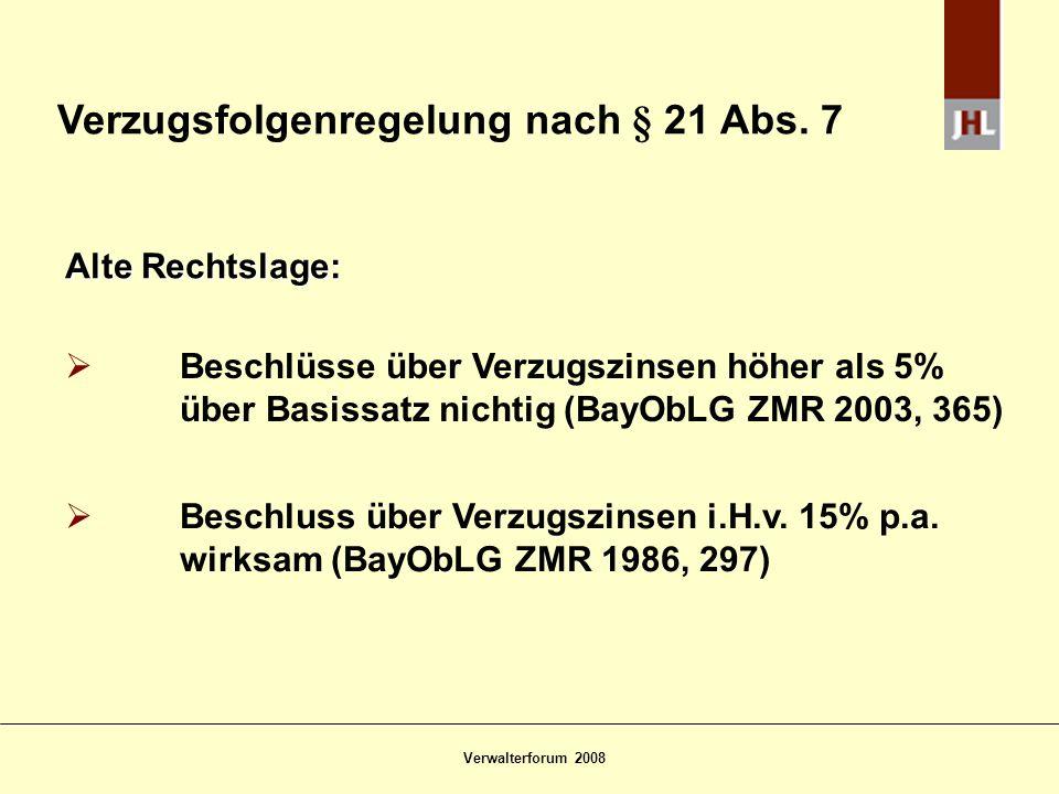 Verwalterforum 2008 Verzugsfolgenregelung nach § 21 Abs. 7 Alte Rechtslage: Beschlüsse über Verzugszinsen höher als 5% über Basissatz nichtig (BayObLG