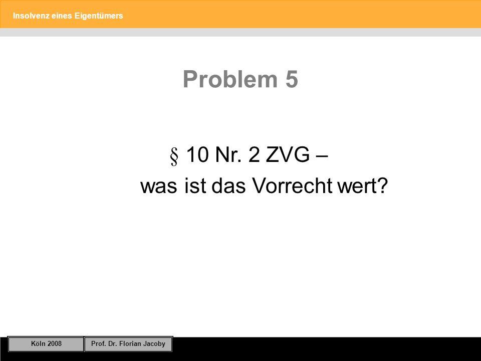 Insolvenz eines Eigentümers Köln 2008Prof.Dr. Florian Jacoby Folie 24 Problem 5 § 10 Nr.