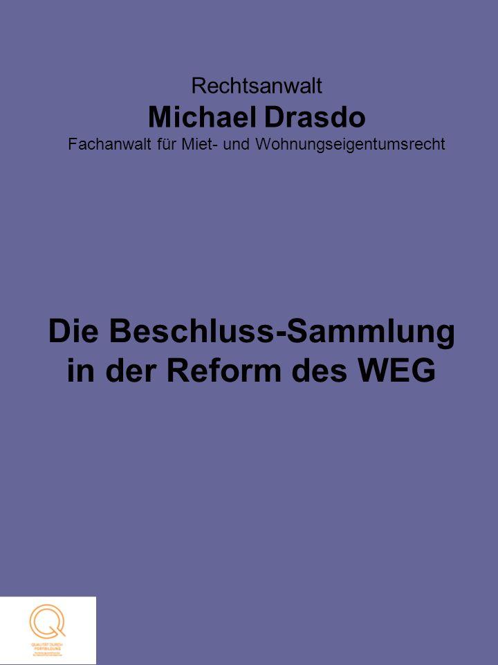 Rechtsanwalt Michael Drasdo Fachanwalt für Miet- und Wohnungseigentumsrecht I.Einleitung Die Beschluss-Sammlung in der Reform des WEG