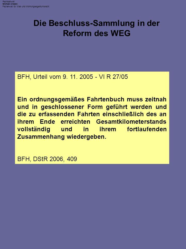 Rechtsanwalt Michael Drasdo Fachanwalt für Miet- und Wohnungseigentumsrecht Die Beschluss-Sammlung in der Reform des WEG BFH, Urteil vom 9. 11. 2005 -