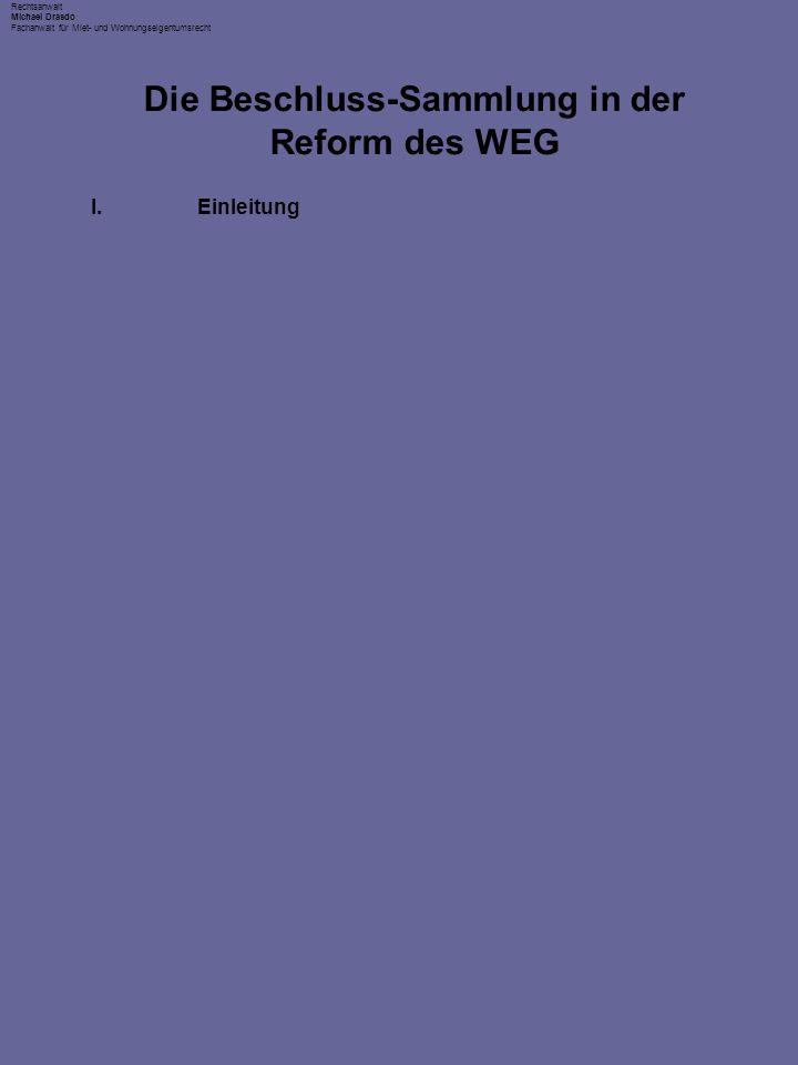 Rechtsanwalt Michael Drasdo Fachanwalt für Miet- und Wohnungseigentumsrecht I.Einleitung II.Allgemeines Die Beschluss-Sammlung in der Reform des WEG