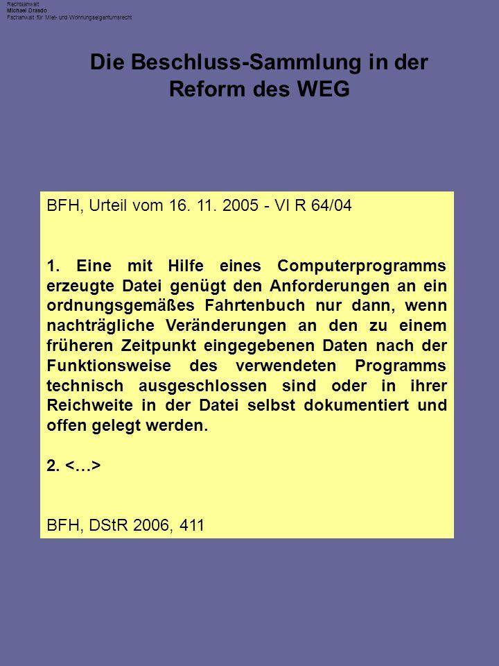 Rechtsanwalt Michael Drasdo Fachanwalt für Miet- und Wohnungseigentumsrecht Die Beschluss-Sammlung in der Reform des WEG BFH, Urteil vom 16. 11. 2005