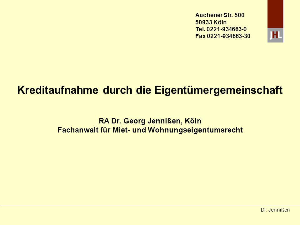 Dr. Jennißen Kreditaufnahme durch die Eigentümergemeinschaft RA Dr. Georg Jennißen, Köln Fachanwalt für Miet- und Wohnungseigentumsrecht Aachener Str.