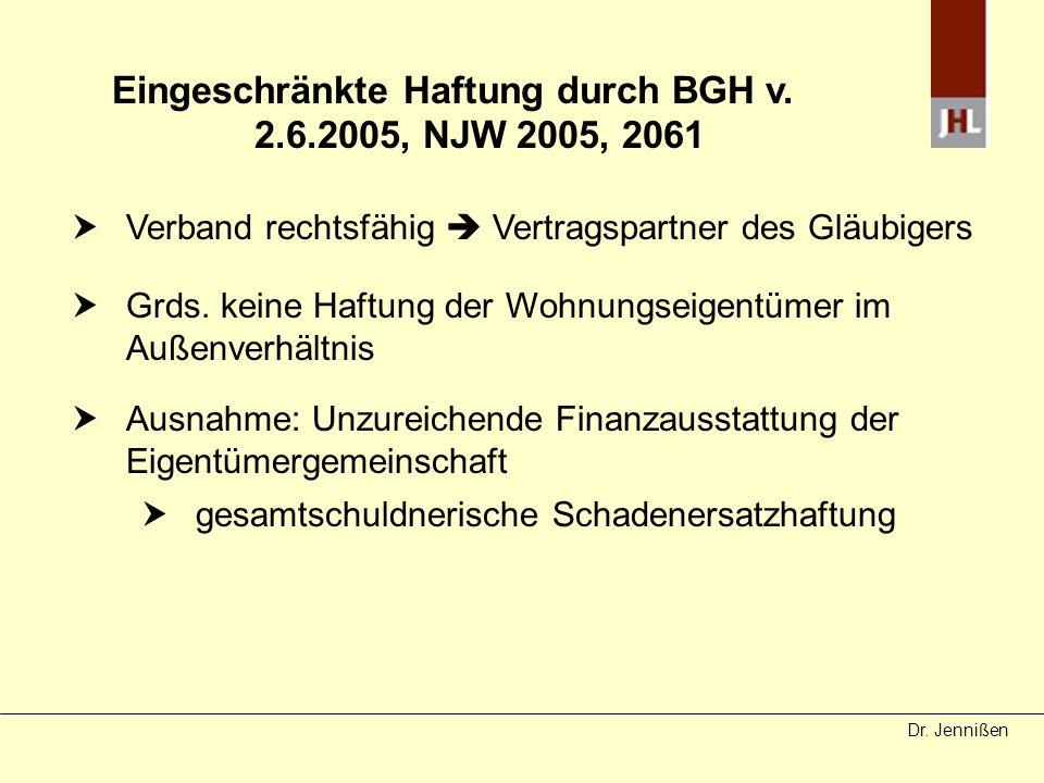 Dr. Jennißen Eingeschränkte Haftung durch BGH v. 2.6.2005, NJW 2005, 2061 Verband rechtsfähig Vertragspartner des Gläubigers Grds. keine Haftung der W