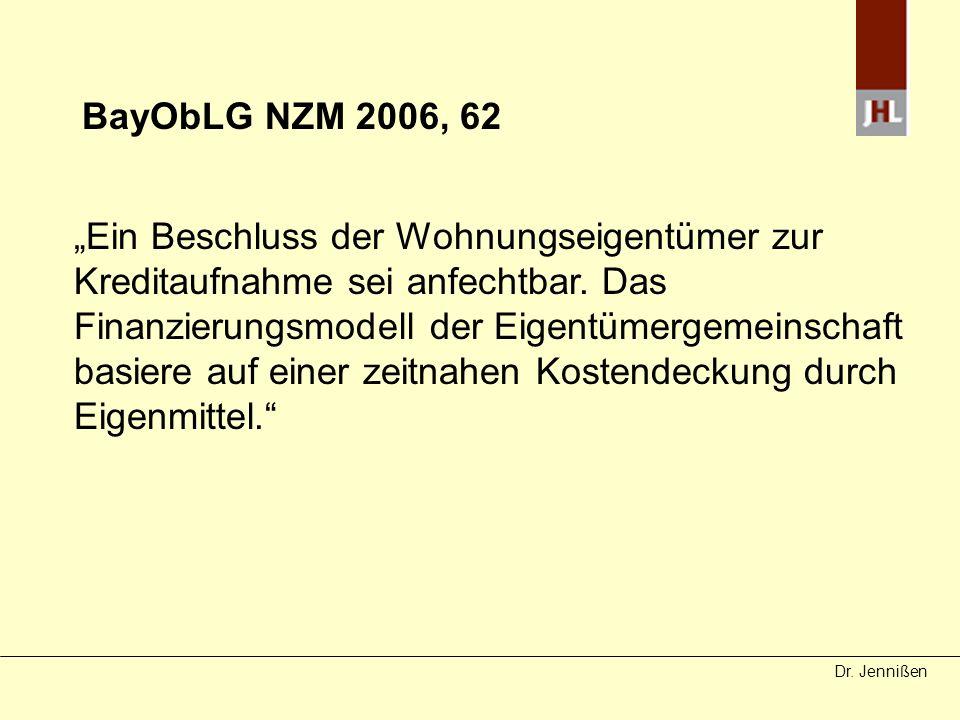 Dr. Jennißen BayObLG NZM 2006, 62 Ein Beschluss der Wohnungseigentümer zur Kreditaufnahme sei anfechtbar. Das Finanzierungsmodell der Eigentümergemein