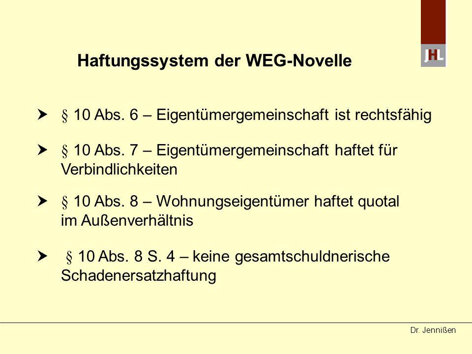 Dr. Jennißen Haftungssystem der WEG-Novelle § 10 Abs. 6 – Eigentümergemeinschaft ist rechtsfähig § 10 Abs. 7 – Eigentümergemeinschaft haftet für Verbi