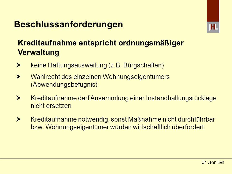 Dr. Jennißen Beschlussanforderungen Kreditaufnahme entspricht ordnungsmäßiger Verwaltung keine Haftungsausweitung (z.B. Bürgschaften) Wahlrecht des ei