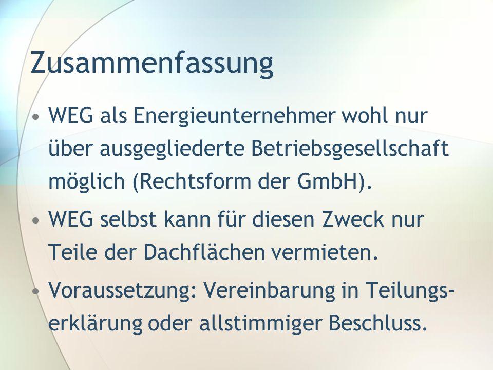 Zusammenfassung WEG als Energieunternehmer wohl nur über ausgegliederte Betriebsgesellschaft möglich (Rechtsform der GmbH). WEG selbst kann für diesen